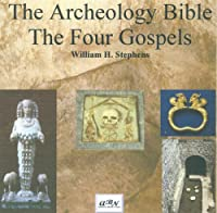The Archeology Bible: The Four Gospels