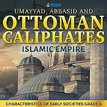 Umayyad, Abbasid and Ottoman Caliphates - Islamic Empire History Book 3rd Grade   Children's History: Characteristics of Early Societies Grade 4