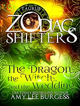 The Dragon, The Witch, and The Wedding: A Zodiac Shifters Paranormal Romance: Taurus by [Burgess, Amy Lee, Shifters, Zodiac]