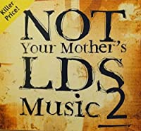 Not Your Mother's Lds Music 2