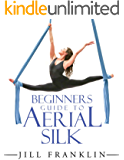Beginners Guide to Aerial Silk (English Edition)