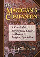 The Magician's Companion: A Practical and Encyclopedic Guide to Magical and Religious Symbolism (Llewellyn's High Magick Series)