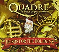 Horns for the Holidays by Quadre-The Voice of Four Horns (2008-12-23)