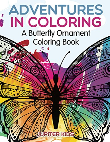 Adventures in Coloring: A Butterfly Ornament Coloring Book (Butterfly Ornaments and Art Book Series)