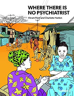 Where There Is No Psychiatrist: A Mental Health Care Manual by [Patel, Vikram, Hanlon, Charlotte]