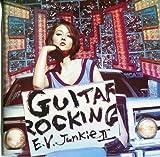 E.V.JunkieII-GUITAROCKING-(初回生産限定盤)(CCCD)(DVD付)