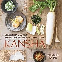 Kansha: Celebrating Japan's Vegan and Vegetarian Traditions: A Cookbook