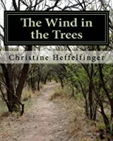 The Wind in the Trees: The Wind in the Trees, a Memoir of Head Fuck Games