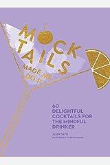 Mocktails Made Me Do It: 60 Delightful Cocktails for the Mindful Drinker Hardcover