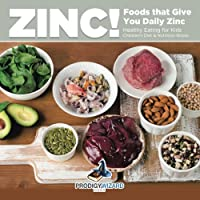 Zinc! Foods That Give You Daily Zinc - Healthy Eating for Kids - Children's Diet & Nutrition Books