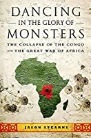 Dancing in the Glory of Monsters: The Collapse of the Congo and the Great War of Africa by Jason Stearns(2012-03-27)