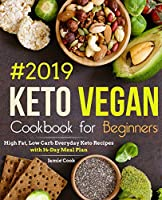 Keto Vegan Cookbook for Beginners #2019: High Fat, Low Carb Everyday Keto Recipes with 14-Day Meal Plan (Keto diet cookbook)