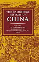 The Cambridge History of China: Volume 14, The People's Republic, Part 1, The Emergence of Revolutionary China, 1949–1965