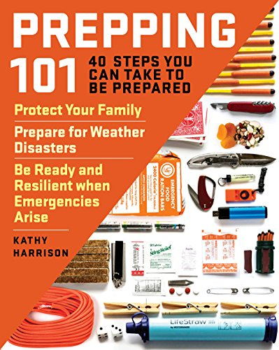 Prepping 101: 40 Steps You Can Take to Be Prepared: Protect Your Family, Prepare for Weather Disasters, and Be Ready and Resilient when Emergencies Arise (English Edition)