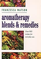 Aromatherapy Blends and Remedies: Over 800 Recipes for Everyday Use (Thorsons Aromatherapy Series)