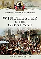 Winchester in the Great War (Your Towns and Cities in the Great War)