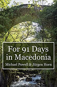 [Powell, Michael]のFor 91 Days in Macedonia (English Edition)