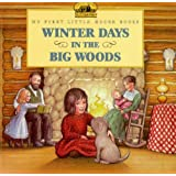 Winter Days in the Big Woods (Little House Picture Book)