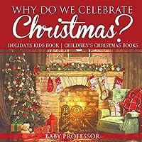 Why Do We Celebrate Christmas? Holidays Kids Book Children's Christmas Books