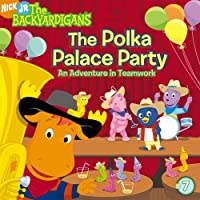 The Polka Palace Party: An Adventure in Teamwork (The Backyardigans)