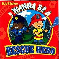 DJ's Choice I Wanna Be a Rescue Hero