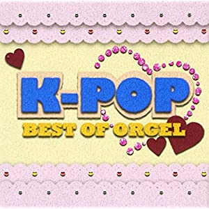 K-POP BEST OF ORGEL