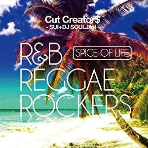 SPICE OF LIFE R&B REGGAE ROCKERS mixed by CUT CREATOR$