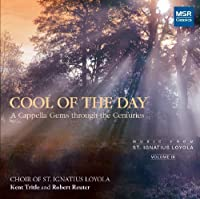 COOL OF THE DAY - A Cappella Gems through the Centuries by Choir of St. Ignatius Loyola (2012-03-13)