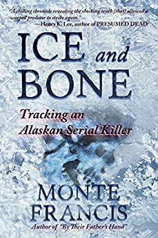 Ice and Bone: Tracking An Alaskan Serial Killer by [Francis, Monte]