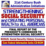 21st Century Bush Administration Initiatives: Strengthening Social Security and Creating Personal Wealth for All Americans, the Final Report of the Presidents Commission to Strengthen Social Security--The MoynihanParsons Commission, plus Coverage of the History of the Social Security Program (CD-ROM)