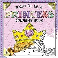 Today I'll Be a Princess Coloring Book