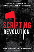 Scripting Revolution: A Historical Approach to the Comparative Study of Revolutions