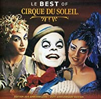 Le Best of Cirque Du Soleil (20th Anniversary Edition) by Cirque Du Soleil