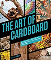 The Art of Cardboard: Big Ideas for Creativity, Collaboration, Storytelling, and Reuse