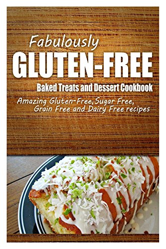 Fabulously Gluten-Free - Baked Treats and Dessert Cookbook: Yummy Gluten-Free Ideas for Celiac Disease and Gluten Sensitivity (English Edition)