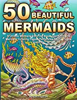 50 Beautiful Mermaids: A Unique Mermaid Coloring Book, Containing 50 Mermaid Coloring Pages, Perfect for Adults, Teens and Kids