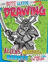 The Boys' Guide to Drawing Aliens, Warriors, Robots, and Other Cool Stuff (Drawing Cool Stuff)