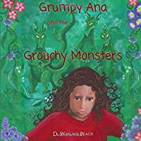 Grumpy Ana and the Grouchy Monsters: A Children's Tale