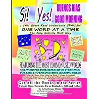 Si Yes Buenos Dias Good Morning: I Can Speak Read Understand Spanish One Word at a Time the Easy Coloring Book Way Featuring the Most Common Used Words
