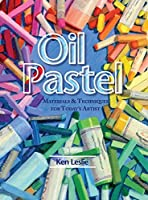 Oil Pastel: Materials and Techniques for Today's Artist by Kenneth D. Leslie(2015-09-15)