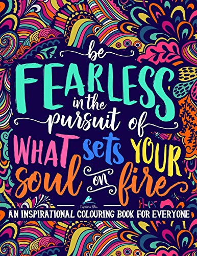 Download An Inspirational Colouring Book For Everyone: Be Fearless In The Pursuit Of What Sets Your Soul On Fire 1640010734