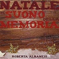 ALBANESI ROBERTA - NATALE IL SUONO DELLA MEMORIA (1 CD)