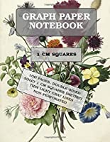 Graph Paper Notebook: 1 cm squares (metric) 100 pages 8.5x11 inches (21.59 x 27.94 cm) glossy cover: Bouquet of Flowers (1680) by anonymous: non-perforated perfect binding glossy cover [並行輸入品]