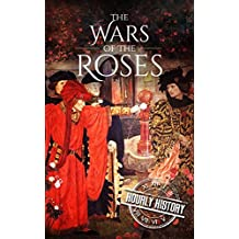 Wars of the Roses: A History From Beginning to End