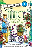 Fancy Nancy: Every Day Is Earth Day (I Can Read Level 1)