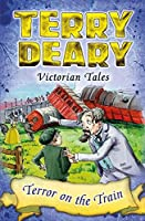 Victorian Tales: Terror on the Train (Terry Deary's Historical Tales)