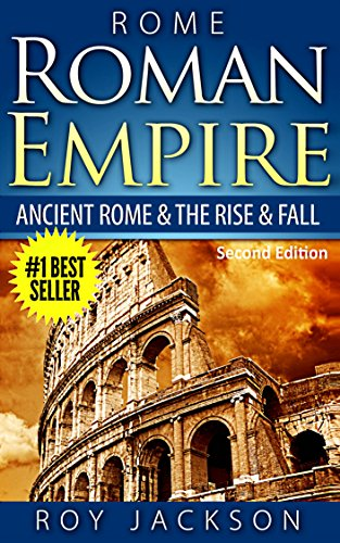 ROME:  Roman Empire: Ancient Rome & The Rise & Fall (Ancient History, Roman Military, Ancient Greece, Ancient Egypt, Greek Mythology, Norse Mythology) (English Edition)