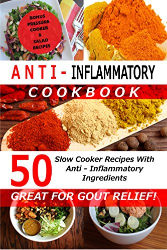 Download Anti Inflammatory Cookbook - 50 Slow Cooker Recipes With Anti - Inflammatory Ingredients: Bonus: Pressure Cooker & Salad Recipes (English Edition) B00YQLZEA0