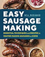 Easy Sausage Making: Essential Techniques and Recipes to Master Making Sausages at Home