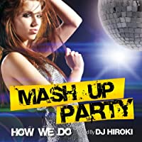 MASH UP PARTY -How We Do- Mixed by DJ HIROKI